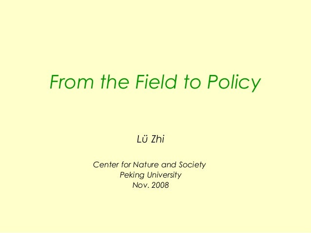 From the Field to Policy Lü Zhi Center for Nature and Society Peking University Nov. 2008