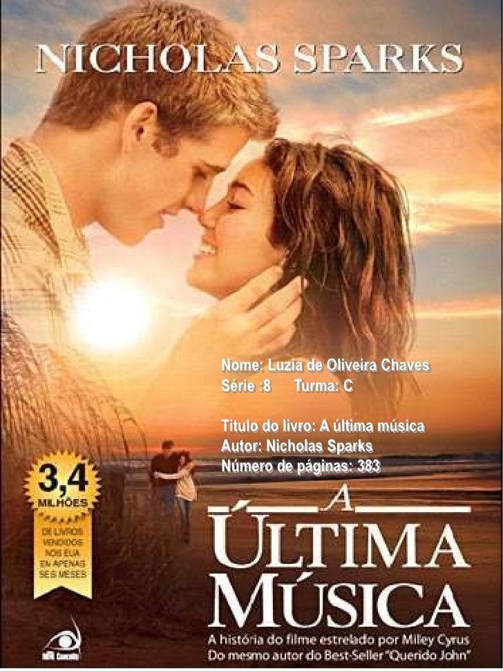 Nome: Luzia de Oliveira Chaves<br />Série :8      Turma: C<br />Titulo do livro: A última música<br />Autor: Nicholas Spar...