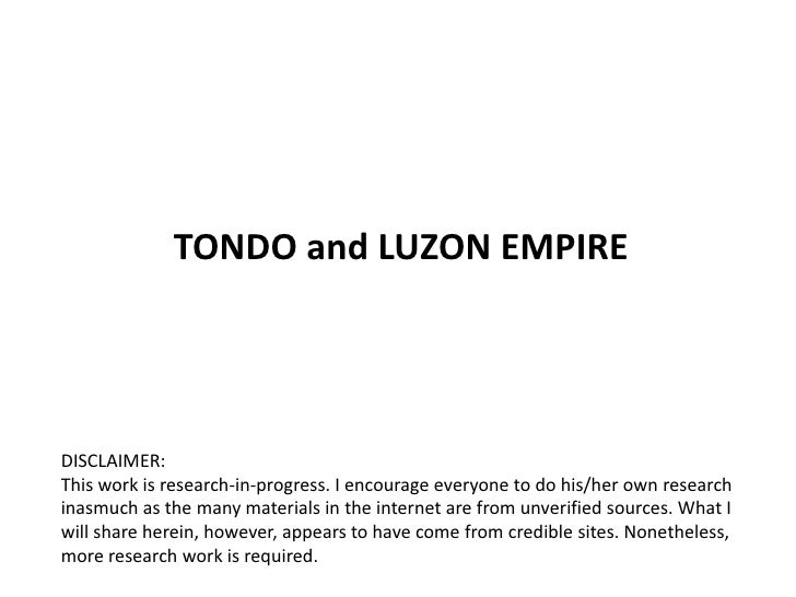 TONDO and LUZON EMPIRE     DISCLAIMER: This work is research-in-progress. I encourage everyone to do his/her own research ...