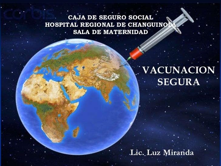 Lic. Luz Miranda CAJA DE SEGURO SOCIAL HOSPITAL REGIONAL DE CHANGUINOLA SALA DE MATERNIDAD VACUNACION SEGURA
