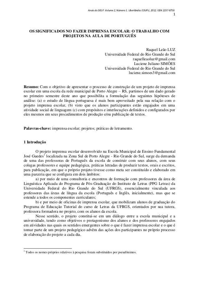 1 OS SIGNIFICADOS NO FAZER IMPRENSA ESCOLAR: O TRABALHO COM PROJETOS NA AULA DE PORTUGUÊS Raquel Leão LUZ Universidade Fed...