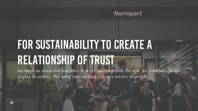 For sustainability to create a relationship of trust we need an attractive narrative that is consistent with the role the ...