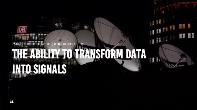 Slide di testo con immagine And from marketing and advertising, THE ABILITY TO TRANSFORM DATA INTO SIGNALS