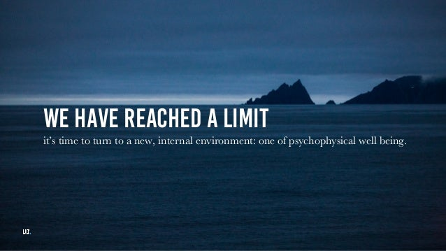 We have reached a limit it's time to turn to a new, internal environment: one of psychophysical well being.