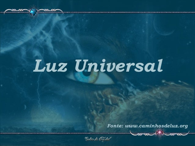 Luz Universal Fonte: www.caminhosdeluz.org