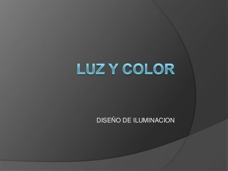 LUZ Y COLOR<br />DISEÑO DE ILUMINACION<br />