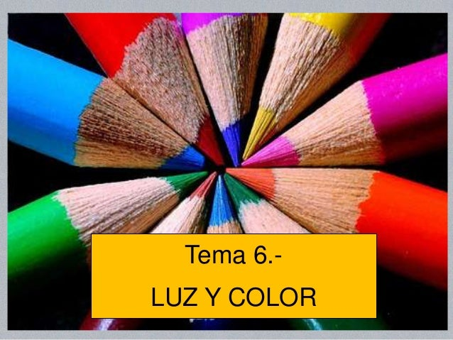 Tema 6.LUZ Y COLOR