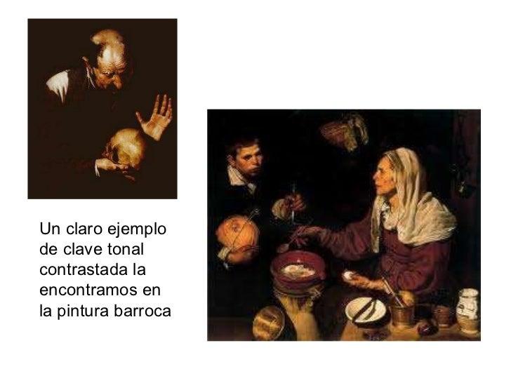 Un claro ejemplo de clave tonal contrastada la encontramos en la pintura barroca