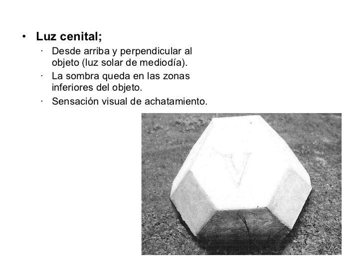 <ul><li>Luz cenital;  </li></ul><ul><ul><li>Desde arriba y perpendicular al objeto (luz solar de mediodía). </li></ul></ul...