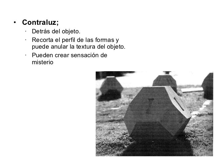 <ul><li>Contraluz;  </li></ul><ul><ul><li>Detrás del objeto. </li></ul></ul><ul><ul><li>Recorta el perfil de las formas y ...