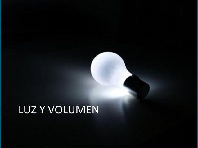 LUZ Y VOLUMEN