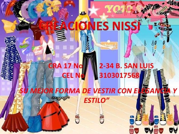 """CREACIONES NISSI<br />CRA 17 No         2-34 B. SAN LUIS<br />CEL No        3103017568<br />""""SU MEJOR FORMA DE VESTIR CON ..."""