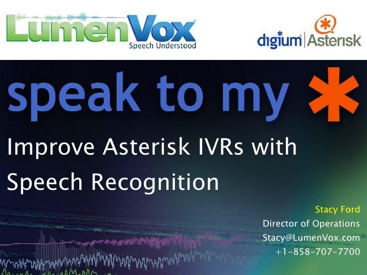 Stacy Ford Director of Operations [email_address] +1-858-707-7700 Improve Asterisk IVRs with Speech Recognition