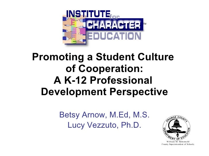 Promoting a Student Culture  of Cooperation: A K-12 Professional  Development Perspective Betsy Arnow, M.Ed, M.S. Lucy Vez...
