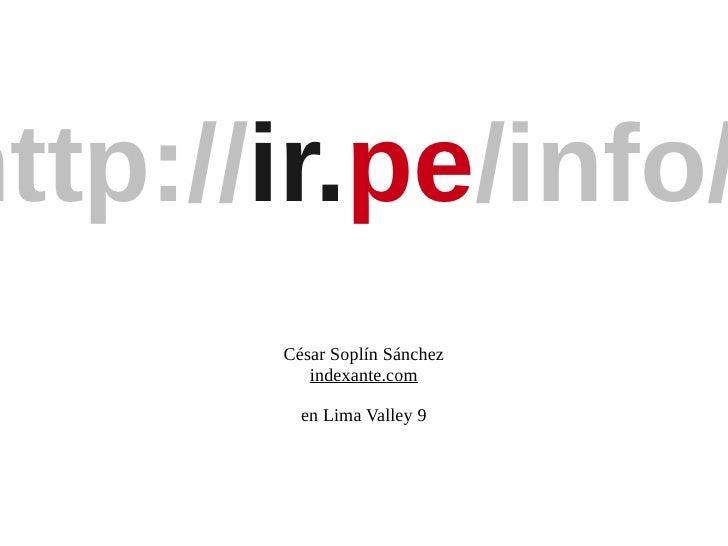 http://ir.pe/info/        César Soplín Sánchez           indexante.com           en Lima Valley 9