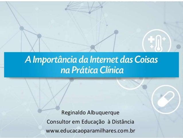 Reginaldo Albuquerque Consultor em Educação à Distância www.educacaoparamilhares.com.br
