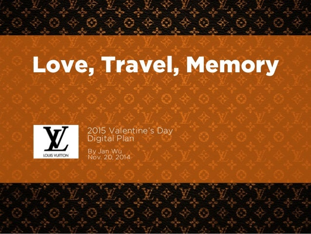 Love, Travel, Memory  2015 Valentine's Day  Digital Plan  1  !  By Jan Wu  Nov. 20, 2014