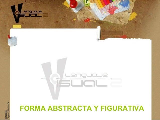 FORMA ABSTRACTA Y FIGURATIVA