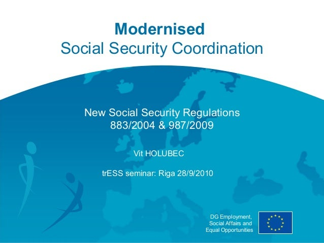 ModernisedSocial Security Coordination   New Social Security Regulations       883/2004 & 987/2009              Vit HOLUBE...