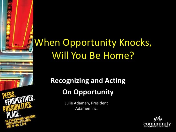 When Opportunity Knocks, Will You Be Home?<br />Recognizing and Acting <br />On Opportunity<br />Julie Adamen, PresidentAd...