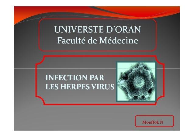 UNIVERSTE D'ORAN Faculté de Médecine UNIVERSTE D'ORAN Faculté de Médecine Mouffok N INFECTION PARINFECTION PAR LES HERPES ...