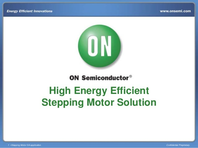 1 •Stepping Motor OA application Confidential Proprietary High Energy Efficient Stepping Motor Solution