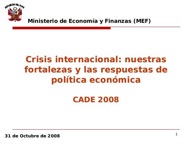 1 31 de Octubre de 200831 de Octubre de 2008 Crisis internacional: nuestras fortalezas y las respuestas de política económ...