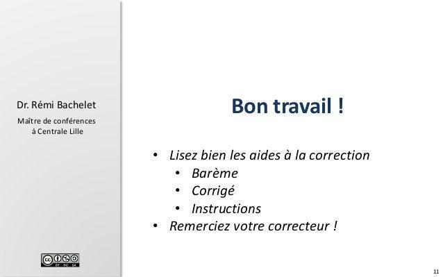 11 Dr. Rémi Bachelet Maître de conférences à Centrale Lille Bon travail ! • Lisez bien les aides à la correction • Barème ...