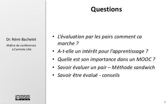 2 Dr. Rémi Bachelet Maître de conférences à Centrale Lille Questions • L'évaluation par les pairs comment ca marche ? • A-...