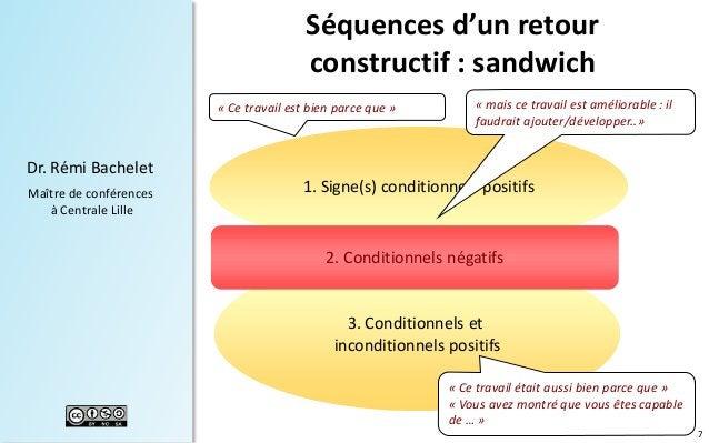 7 Dr. Rémi Bachelet Maître de conférences à Centrale Lille Séquences d'un retour constructif : sandwich 1. Signe(s) condit...