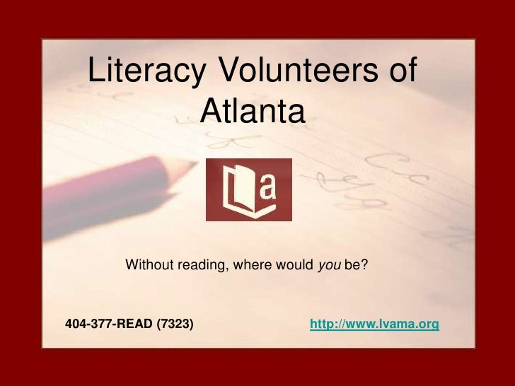 Literacy Volunteers of            Atlanta            Without reading, where would you be?    404-377-READ (7323)          ...