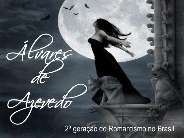 Álvares de Azevedo 2ª geração do Romantismo no Brasil
