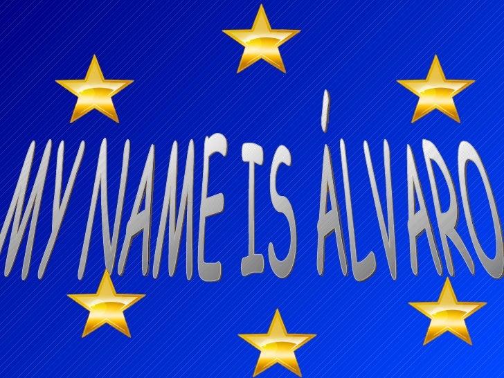 MY NAME IS ÁLVARO