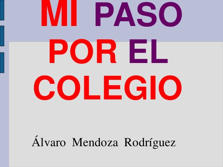 MI PASO POR ELCOLEGIOÁlvaro Mendoza Rodríguez