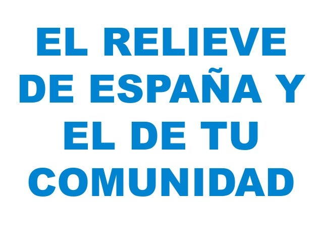 EL RELIEVE DE ESPAÑA Y EL DE TU COMUNIDAD