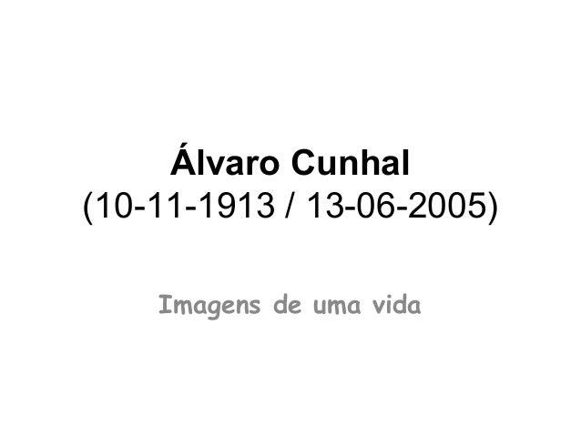 Álvaro Cunhal (10-11-1913 / 13-06-2005) Imagens de uma vida