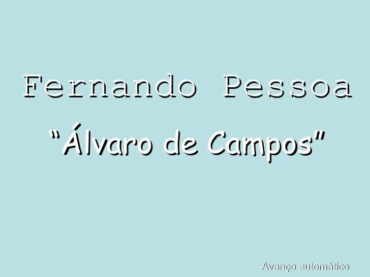 """Fernando Pessoa """" Álvaro de Campos"""" Avanço automático"""
