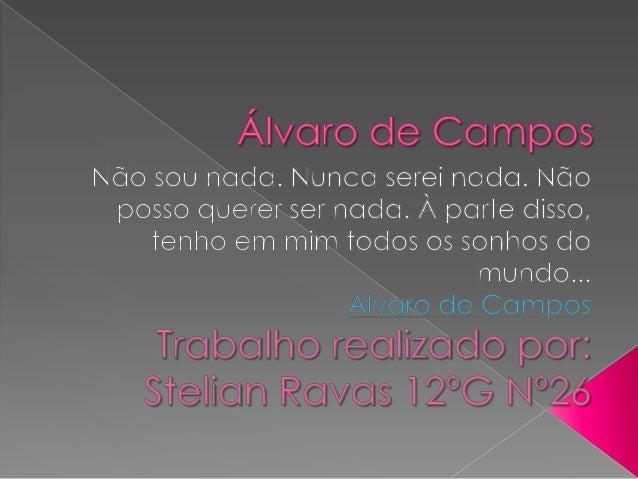    Álvaro de Campos nasceu em 1890    em Tavira e é engenheiro de    profissão. Estudou engenharia na    Escócia, formou-...
