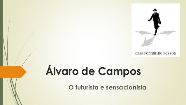 Álvaro de Campos O futurista e sensacionista