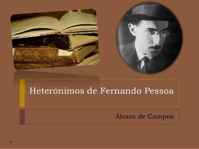 Heterónimos de Fernando Pessoa Álvaro de Campos