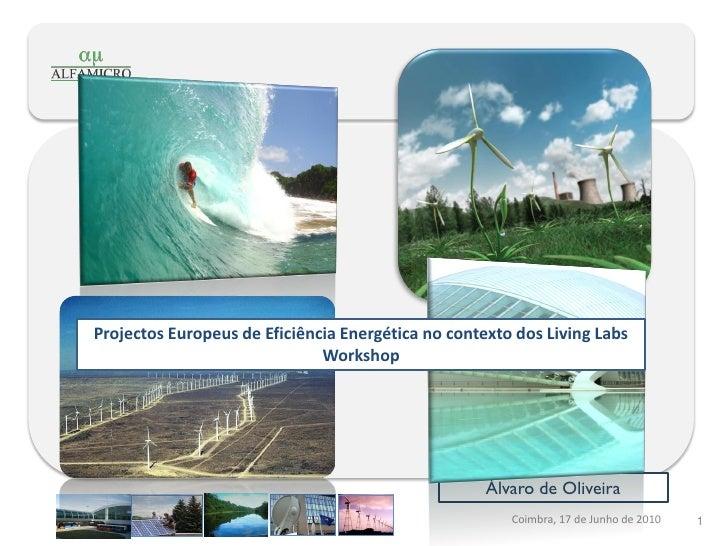 Projectos Europeus de Eficiência Energética no contexto dos Living Labs                               Workshop            ...