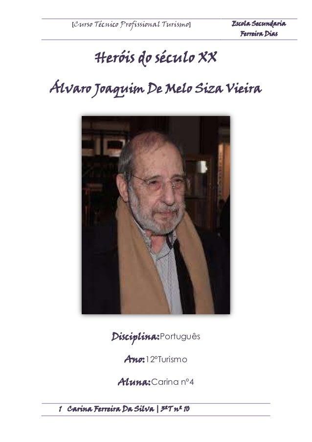 [Curso Técnico Profissional Turismo]  Escola Secundaria Ferreira Dias  Heróis do século XX Álvaro Joaquim De Melo Siza Vie...