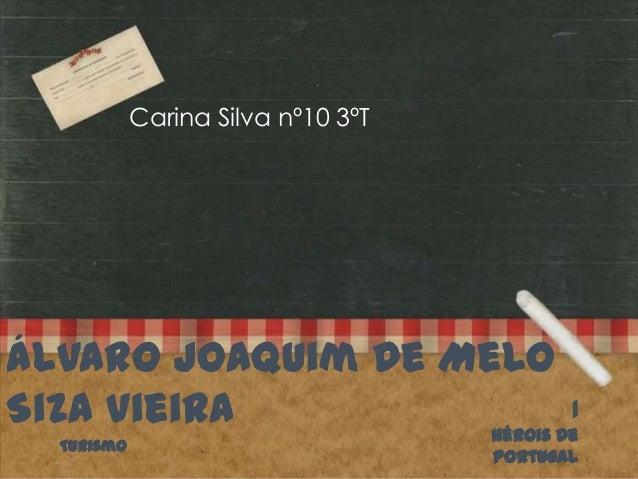 Carina Silva nº10 3ºT  Álvaro Joaquim de Melo 1 Siza Vieira Hérois De Turismo  Portugal