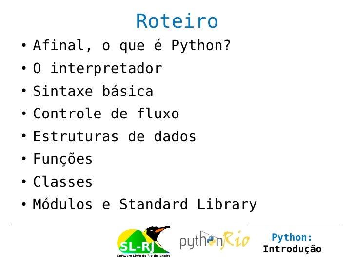 Roteiro   Afinal, o que é Python?   O interpretador   Sintaxe básica   Controle de fluxo   Estruturas de dados   Fun...