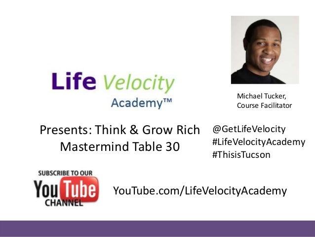 Presents: Think & Grow Rich Mastermind Table 30 Michael Tucker, Course Facilitator @GetLifeVelocity #LifeVelocityAcademy #...