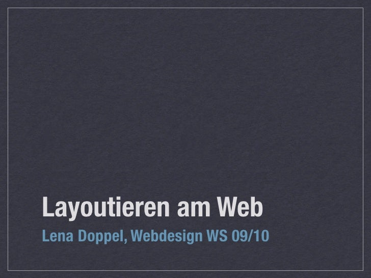 Layoutieren am Web Lena Doppel, Webdesign WS 09/10