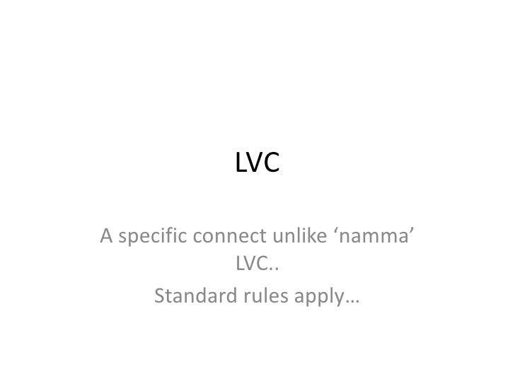 LVC<br />A specific connect unlike 'namma' LVC..<br />Standard rules apply…<br />
