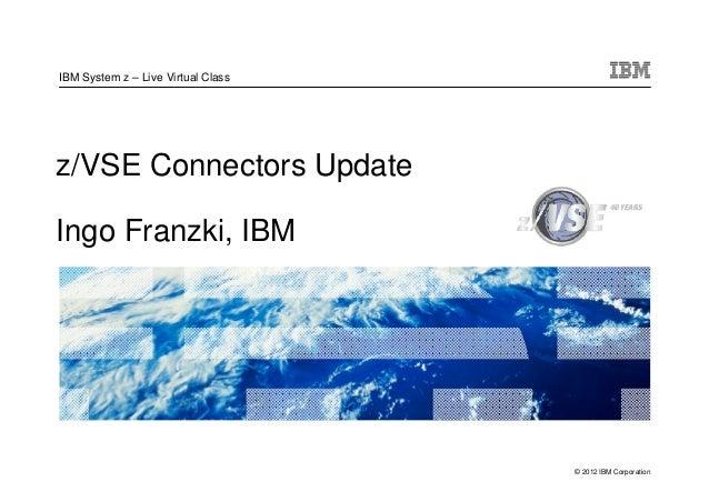 IBM System z – Live Virtual Classz/VSE Connectors UpdateIngo Franzki, IBM                                    © 2012 IBM Co...