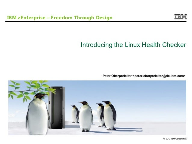 IBM zEnterprise – Freedom Through Design                           Introducing the Linux Health Checker                   ...