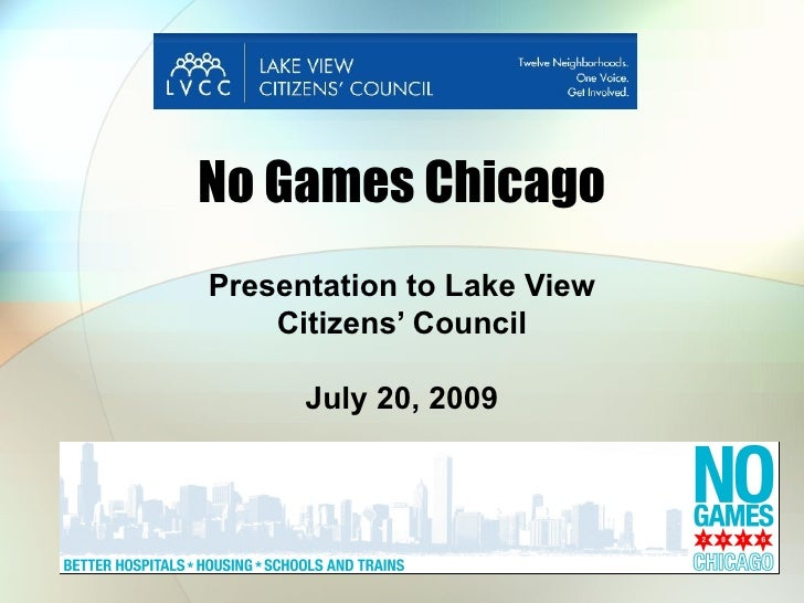 No Games Chicago Presentation to Lake View Citizens' Council July 20, 2009